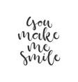 lettering with phrase you make me smile vector image vector image