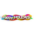 happy holidays banner with colorful brush strokes vector image vector image