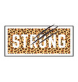 with strong slogan with leopard skin and animal vector image vector image
