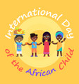 international day of african child advertisement vector image vector image