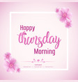beautiful happy thursday morning background vector image vector image