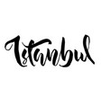istanbul turkey typography dry brush lettering vector image vector image