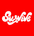 survive hand drawn lettering isolated template vector image vector image