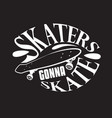 skater quotes and slogan good for t-shirt skaters vector image