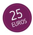 twenty five euros advertising sticker vector image vector image