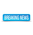 breaking news blue 3d realistic square isolated vector image