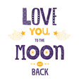 lettering Love you to yhe moon and back vector image vector image