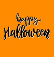 happy halloween hand drawn lettering phrase vector image vector image
