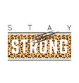 with stay strong slogan with leopard skin and vector image vector image