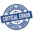 critical error blue round grunge stamp vector image