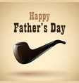 happy fathers day with tobacco pipe vector image