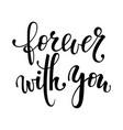 forever with you hand drawn creative calligraphy vector image vector image