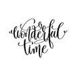 wonderful time hand lettering positive quote vector image vector image