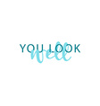 You look well calligraphic inscription handmade vector image vector image