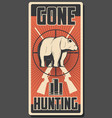 bear hunt retro poster for hunting vector image vector image