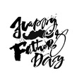 Fathers day concept hand lettering motivation vector image vector image