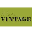 I Love Vintage Unusual font vector image vector image