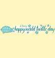 inscription happy world turtle day 23 may and vector image vector image
