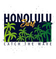 honolulu surfing graphic with palms t-shirt vector image