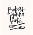 bakers gonna bake slogan handwritten with cursive vector image vector image