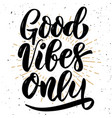 good vibes only hand drawn motivation lettering vector image vector image