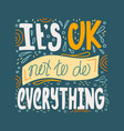 it is ok not to do everything vector image vector image