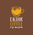 drink coffee and be awesome handwritten vector image vector image