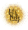 Lets Party lettering typography on golden glitter vector image
