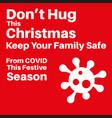 dont hug this christmas - keep your family safe vector image vector image