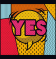 expression bubble with yes pop art style vector image vector image