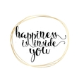 Happiness is inside you inscription Greeting card vector image vector image
