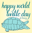 inscription happy world turtle day 23 may and vector image