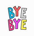 bye quote typography lettering vector image vector image