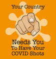 your country needs you to have covid19 shots vector image vector image