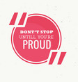 inspirational quotation of dont stop untill youre vector image