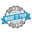 make it pop stamp sign seal vector image vector image