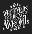 89 whole years being awesome vector image vector image
