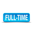 Full time blue 3d realistic square isolated button vector image vector image