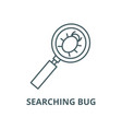 searching bug line icon linear concept vector image vector image
