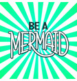 be a mermaid vector image