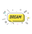 dream banner speech bubble poster and sticker vector image vector image