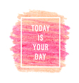 Motivation poster Today is your day vector image vector image