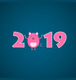 the 2019 new year card with pig vector image vector image