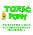 Toxic font Green alphabet nuclear waste Venomous vector image