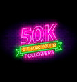 50k 50000 followers neon sign on wall vector image vector image
