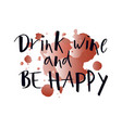 hand lettering drink wine and be happy on vector image vector image