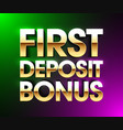 first deposit bonus banner welcome bonus bright vector image vector image