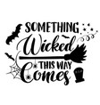 something wicked comes this way vector image vector image