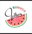 summer vibes hand drawn lettering with watermelon vector image