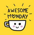 awesome monday word and coffee cup cartoon vector image
